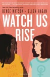 Watch Us Rise by Renee Watson and Ellen Hagan
