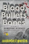 Blood, Bullets, and Bones: The Story of Forensic Science from Sherlock Holmes to DNA by Bridget Heos