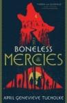 Boneless Mercies by April Genevieve Tucholke