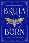 Bruja Born by Zoraida Cordova