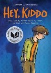 Hey Kiddo: How I Lost My Mother, Found My Father, and Dealt with Family Addiction by Jarrett J. Krosoczka
