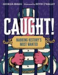 Caught: Nabbing History's Most Wanted by Georgia Bragg