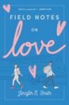 Field Notes on Love by Jennifer Smith