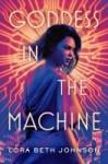 Goddess in the Machine by Lora Beth Johnson