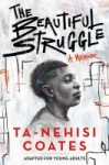 The beautiful struggle by Ta-Nehesi Coates